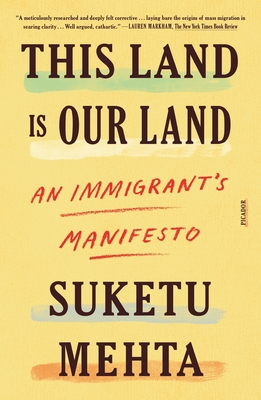 This Land Is Our Land: An Immigrant's Manifesto - Mehta, Suketu