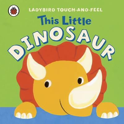 This Little Dinosaur: Ladybird Touch and Feel -