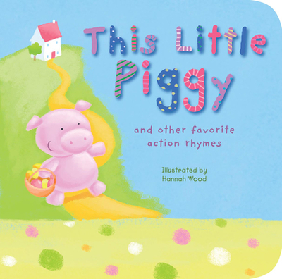 This Little Piggy: And Other Favorite Action Rhymes -