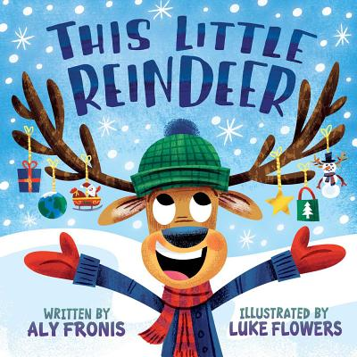 This Little Reindeer - Fronis, Aly, and Flowers, Luke (Illustrator)