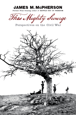 This Mighty Scourge: Perspectives on the Civil War - McPherson, James M