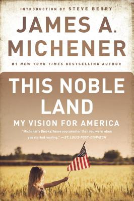 This Noble Land: My Vision for America - Michener, James A, and Berry, Steve (Introduction by)