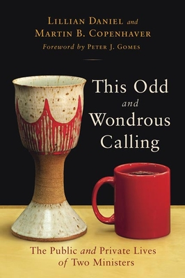 This Odd and Wondrous Calling: The Public and Private Lives of Two Ministers - Daniel, Lillian