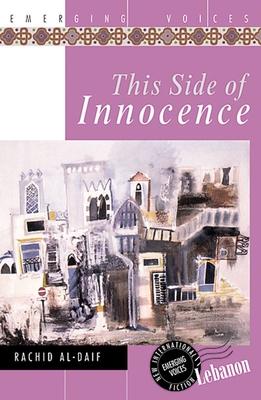 This Side of Innocence - al-Daif, Rashid, and Haydar, Paula (Translated by), and Haydar, Adnan (Afterword by)