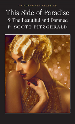 This Side of Paradise / The Beautiful and Damned - Fitzgerald, F. Scott, and Kelly, Lionel (Introduction and notes by), and Carabine, Keith, Dr. (Series edited by)