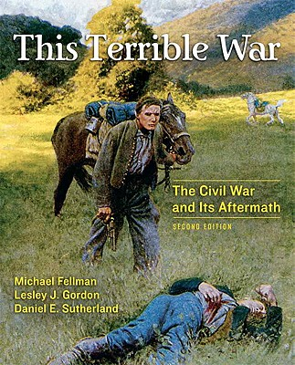 This Terrible War Value Pack: The Civil War and Its Aftermath - Fellman, Michael, and Gordon, Lesley J, and Sutherland, Daniel E