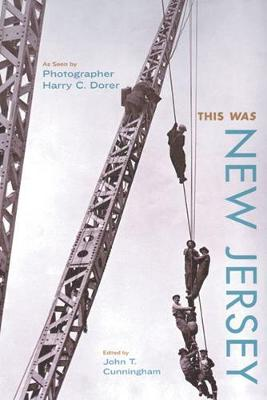 This Was New Jersey: As Seen by Photographer Harry C. Dorer - Cunningham, John T (Editor)