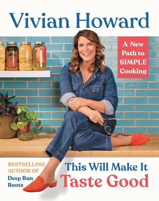 This Will Make It Taste Good: A New Path to Simple Cooking - Howard, Vivian