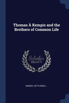 Thomas À Kempis and the Brothers of Common Life - Kettlewell, Samuel