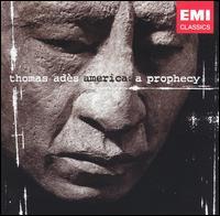 Thomas Adès: America - A Prophecy - Andrew Webster (clarinet); Christopher Bowers-Broadbent (organ); Christopher Maltman (baritone); Claron McFadden (soprano);...