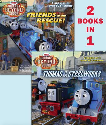Thomas at the Steelworks/Friends to the Rescue (Thomas & Friends: Journey Beyond Sodor) - Random House