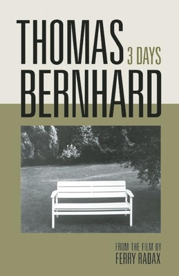 Thomas Bernhard: 3 Days - Bernhard, Thomas, Professor, and Radax, Ferry (Photographer), and Lindgren, Laura (Translated by)