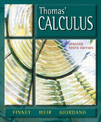 Thomas' Calculus - Finney, Ross L, and Weir, Maurice D, and Giordano, Frank R