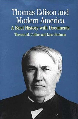 Thomas Edison and Modern America: An Introduction with Documents - Collins, Theresa M, and Gitelman, Lisa, Professor, and Jankunis, Gregory