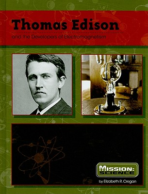 Thomas Edison: And the Developers of Electromagnetism - Cregan, Elizabeth R