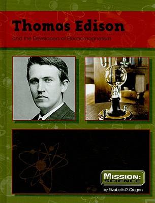 Thomas Edison: And the Developers of Electromagnetism - Cregan, Elizabeth R