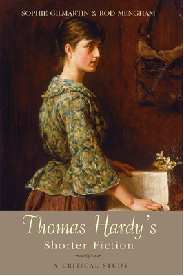 Thomas Hardy's Shorter Fiction: A Critical Study - Gilmartin, and Mengham