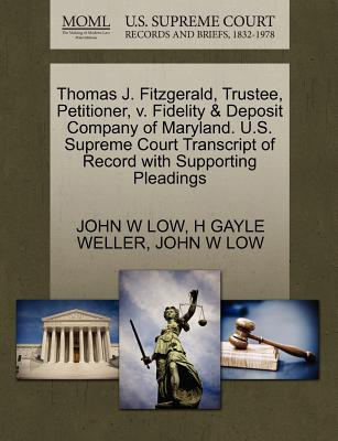 Thomas J. Fitzgerald, Trustee, Petitioner, V. Fidelity & Deposit Company of Maryland. U.S. Supreme Court Transcript of Record with Supporting Pleadings - Low, John W, and Weller, H Gayle