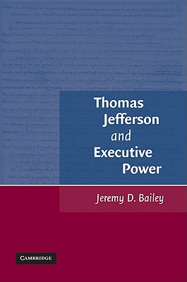 Thomas Jefferson and Executive Power - Bailey, Jeremy D