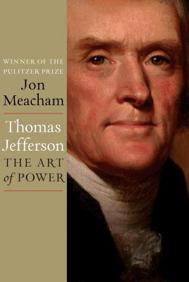 Thomas Jefferson: The Art of Power - Meacham, Jon