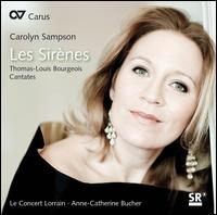 Thomas-Louis Bourgeois: Les Sir�nes Cantates - Anne-Catherine Bucher (harpsichord); Carolyn Sampson (soprano); Le Concert Lorrain; Anne-Catherine Bucher (conductor)