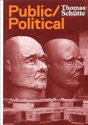 Thomas Schutte: Public Political Works - Loock, Ulrich (Editor), and Schutte, Thomas Rudolf (Editor), and Schutte, Thomas (Illustrator)