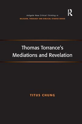 Thomas Torrance's Mediations and Revelation - Chung, Titus