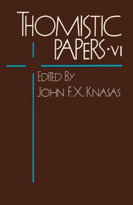 Thomistic Papers VI - Knasas, John F X