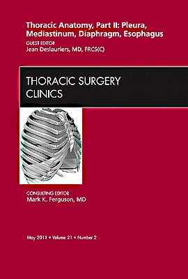 Thoracic Anatomy, Part II, An Issue of Thoracic Surgery Clinics - Deslauriers, Jean
