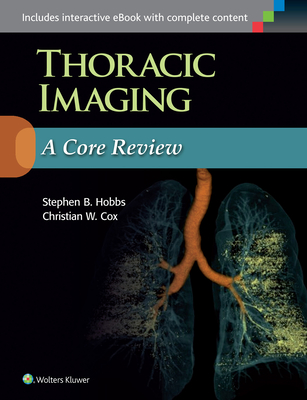 Thoracic Imaging: A Core Review - Hobbs, Stephen, and Cox, Christian