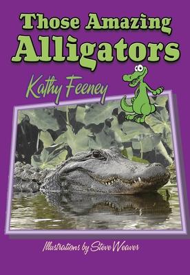 Those Amazing Alligators - Feeney, Kathy