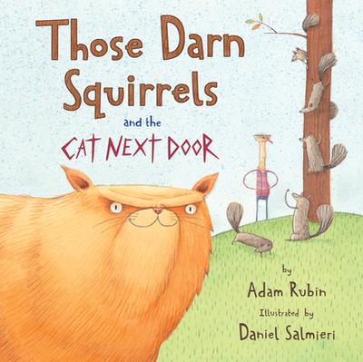 Those Darn Squirrels and the Cat Next Door - Rubin, Adam