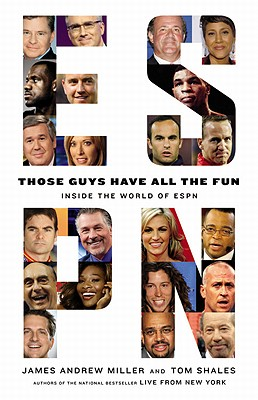 Those Guys Have All the Fun: Inside the World of ESPN - Miller, James Andrew, and Shales, Tom