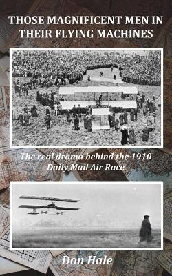 Those Magnificent Men in Their Flying Machines: Early Aviation Pioneers and the Drama Behind the 1910 London to Manchester Air Race - Hale, Don