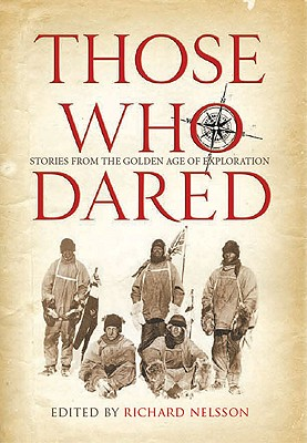 Those Who Dared: Stories from the Golden Age of Exploration - Nelsson, Richard (Editor)