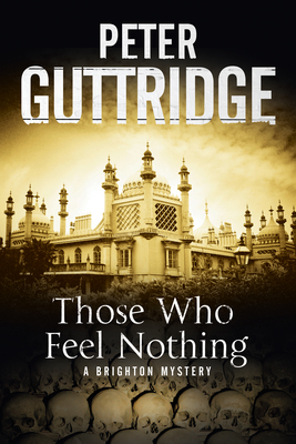 Those Who Feel Nothing: A Brighton-Based Mystery - Guttridge, Peter