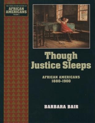 Though Justice Sleeps: African Americans 1880-1900 - Bair, Barbara