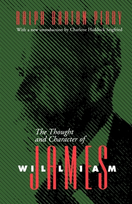 Thought and Character of William James - Perry, Ralph Burton, and Seigfried, Charlene Haddock (Introduction by)