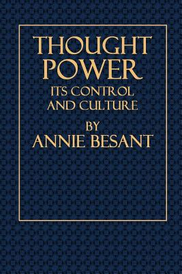 Thought Power - Its Control and Culture - Besant, Annie