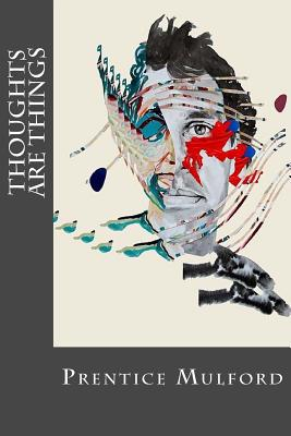 Thoughts Are Things - Mulford, Prentice, and Montoto, Natalie (Editor)