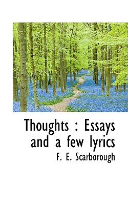Thoughts: Essays and a Few Lyrics - Scarborough, F E