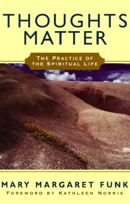 Thoughts Matter: The Practice of the Spiritual Life - Funk, Mary M
