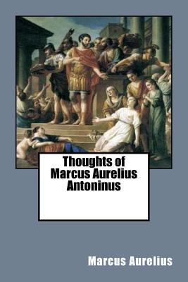 Thoughts of Marcus Aurelius Antoninus - Aurelius, Marcus, and Long, George (Translated by)