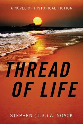Thread of Life: A Novel of Historical Fiction - Noack, Stephen Us a