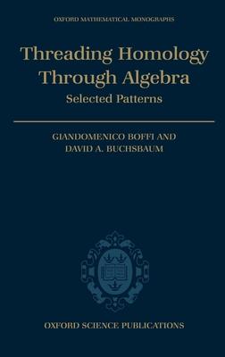 Threading Homology Through Algebra: Selected Patterns - Boffi, Giandomenico, and Buchsbaum, David, Prof.