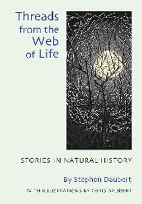 Threads from the Web of Life: Stories in Natural History - Daubert, Stephen