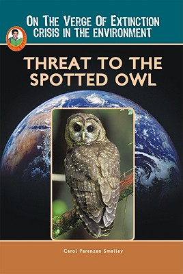 Threat to the Spotted Owl - Smalley, Carol Parenzan