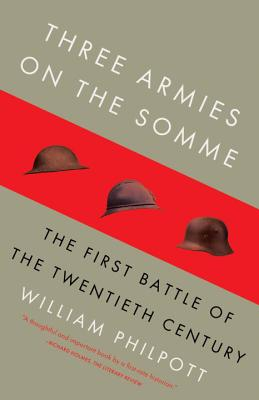 Three Armies on the Somme: The First Battle of the Twentieth Century - Philpott, William