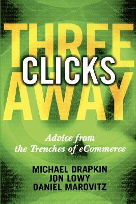 Three Clicks Away: Advice from the Trenches of Ecommerce - Drapkin, Michael, and Lowy, Jon, and Marovitz, Daniel