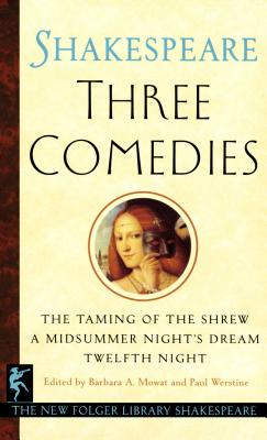 Three Comedies - Shakespeare, William, and Mowat, Barbara a (Editor), and Werstine, Paul (Editor)